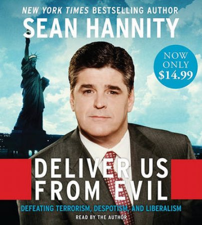 Deliver Us From Evil: Defeating Terrorism, Despotism, and Liberalism by Sean Hannity