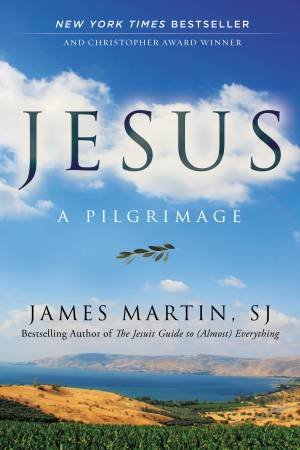 Jesus: A Pilgrimage by James Martin