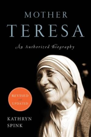 Mother Teresa: An Authorized Biography (Revised Edition) by Kathryn Spink