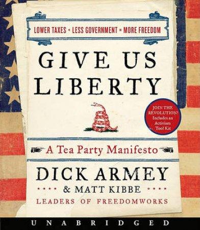 Give Us Liberty UA CD: A Tea Party Manifesto by Dick Armey & Matt Kibbe