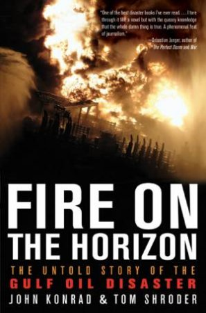 Fire on the Horizon: The Untold Story of the Gulf Oil Disaster by Tom Shroder