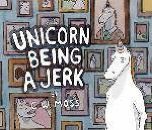 Unicorn Being a Jerk by C. W. Moss