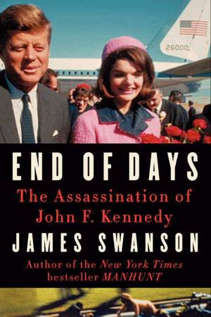 End of Days: The Assassination of President Kennedy by James L. Swanson