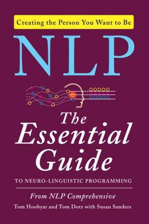 NLP: The Essential Guide to Neuro-Linguistic Programming by Tom Hoobyar