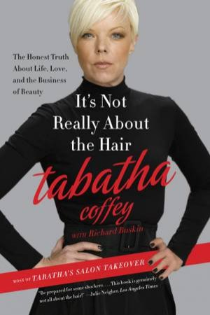 It's Not Really About the Hair: The Honest Truth About Life, Love, and the Business of Beauty by Tabatha Coffey