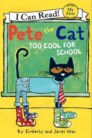 Pete The Cat: Too Cool For School by James Dean