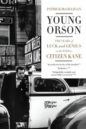 Young Orson: The Years Of Luck And Genius On The Path To Citizen Kane by Patrick McGilligan