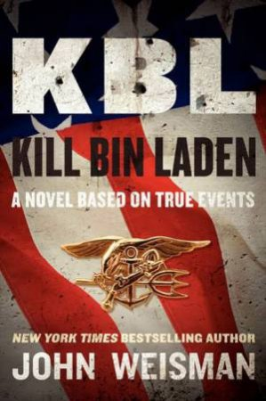 KBL: Kill Bin Laden: A novel by John Weisman