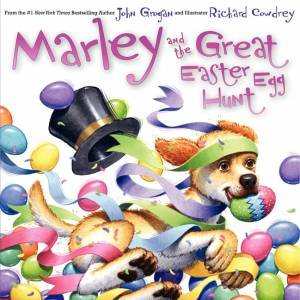 Marley And The Great Easter Egg Hunt by John Grogan