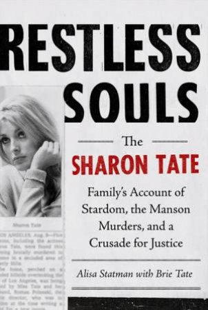 Restless Souls: The Sharon Tate Family's Account of Stardom, Murder, and a Crusade by Alisa R. Statman & Brie Tate