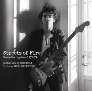 Streets of Fire: Bruce Springsteen in Photographs and Lyrics 1977-1979 by Eric Meola