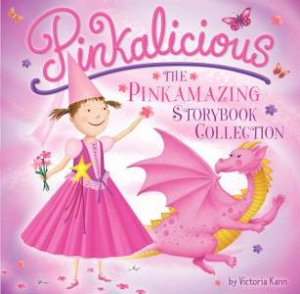 Pinkalicious: The Pinkamazing Storybook Collection by Victoria Kann