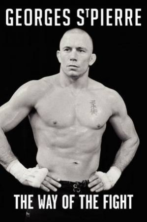 The Way of the Fight by Georges St. Pierre