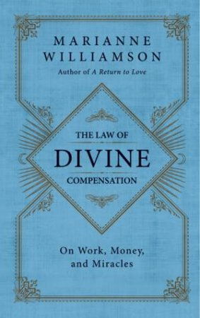 The Law Of Divine Compensation: Mastering The Metaphysics Of Abundance by Marianne Williamson