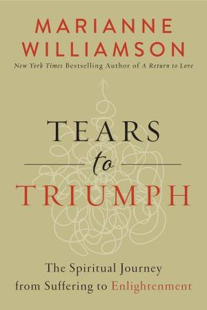 Tears To Triumph by Marianne Williamson