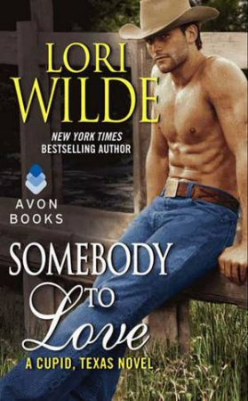 Somebody To Love: A Cupid, Texas Novel by Lori Wilde