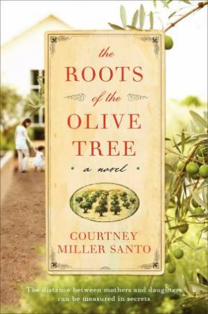 The Roots of the Olive Tree: A Novel by Courtney Miller Santo