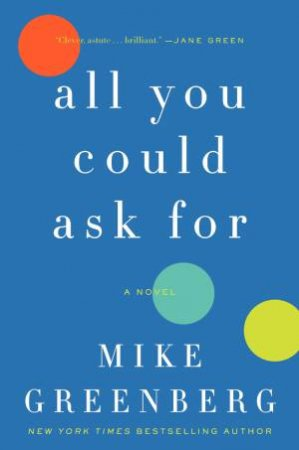 All You Could Ask For: A Novel by Mike Greenberg
