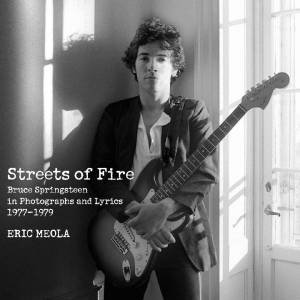 Streets of Fire Limited Edition: Bruce Springsteen in Photographs andLyrics 1977-1979 by Eric Meola