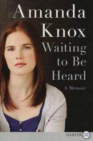 Waiting to Be Heard : A Memoir (Large Print) by Amanda Knox