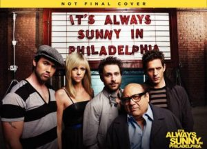 It's Always Sunny in Philadelphia: The 7 Secrets of Awakening the Highly Effective Four-Hour Giant, Today by The Gang