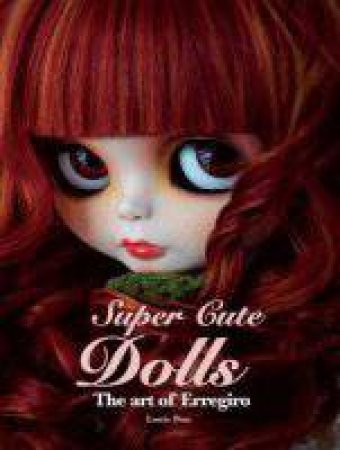 Super Cute Dolls: The Art Of Erregiro by Erregiro