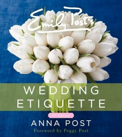 Emily Post's Wedding Etiquette by Anna Post & Peggy Post