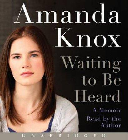 Waiting to be Heard Unabridged CD : A Memoir 9/630 by Amanda Knox