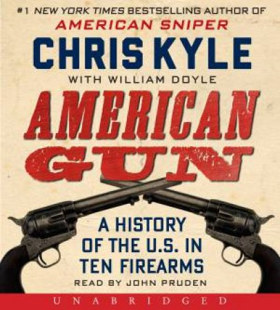 American Gun: A History of the U.S. in Ten Firearms by Chris Kyle