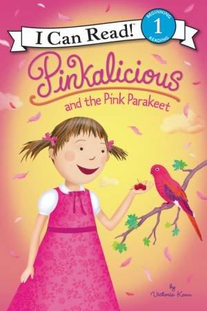 Pinkalicious and the Pink Parakeet by Victoria Kann