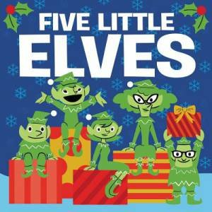 Five Little Elves by Dan Yaccarino