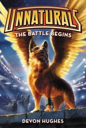 Unnaturals: The Battle Begins by Devon Hughes