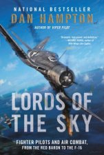 Lords of the Sky Fighter Pilots and Air Combat From the Red Baron to the F16