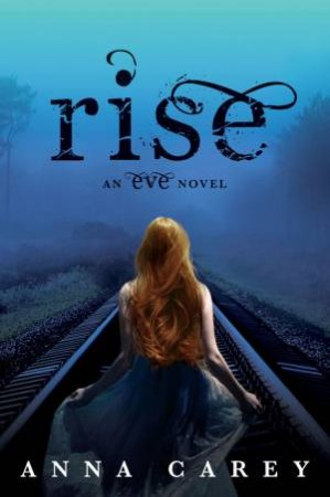Rise: An Eve Novel by Anna Carey
