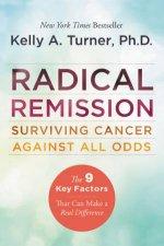 Radical Remission Surviving Cancer Against All Odds