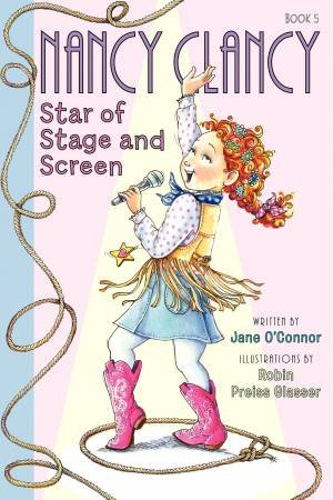 Fancy Nancy: Nancy Clancy, Star of Stage and Screen by Jane O'Connor