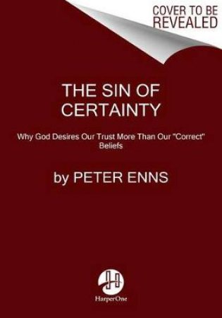 The Sin Of Certainty: Why God Desires Our Trust More Than Our \