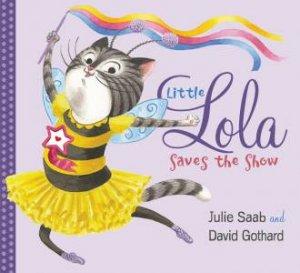 Little Lola Saves The Show by Julie Saab & David Gothard