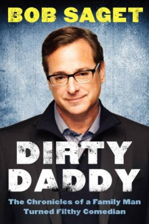 Dirty Daddy: The Chronicles of a Family Man Turned Filthy Comedian by Bob Saget