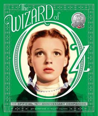 The Wizard of Oz: The Official 75th Anniversary Companion by Jay Scarfone & William Stillman