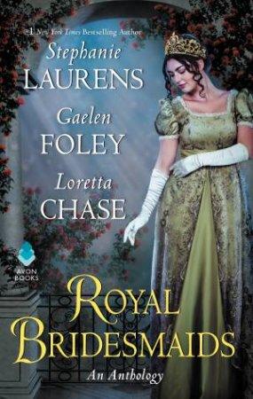 Royal Bridesmaids by Gaelen Foley & Stephanie Laurens