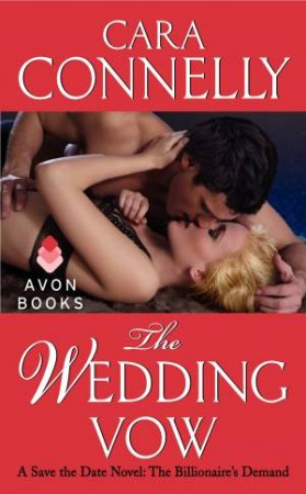 A Save The Date Novel: The Billionaire's Demand: The Wedding Vow by Cara Connelly