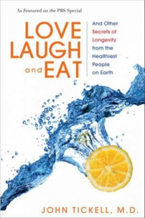 Love, Laugh, and Eat: And Other Secrets of Longevity from the Healthiest People on Earth by John Tickell