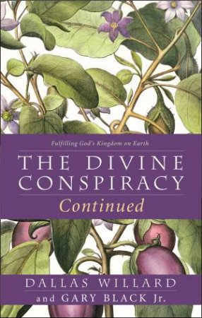 The Divine Conspiracy Continued by Dallas Willard & Gary Black Jr.