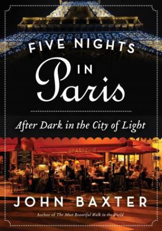 Five Nights in Paris: After Dark in the City of Light by John Baxter