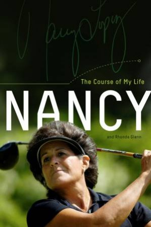 Nancy: The Course of My Life by Nancy Lopez