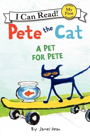 I Can Read: Pete the Cat: A Pet for Pete by James Dean
