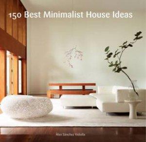 150 Best Minimalist House Ideas by Alex Sanchez