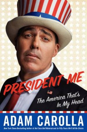President Me: The America That's in My Head by Adam Carolla