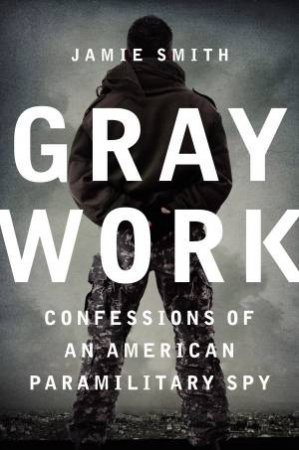 Gray Work: Confessions of an American Paramilitary Spy (Large Print) by Jamie Smith